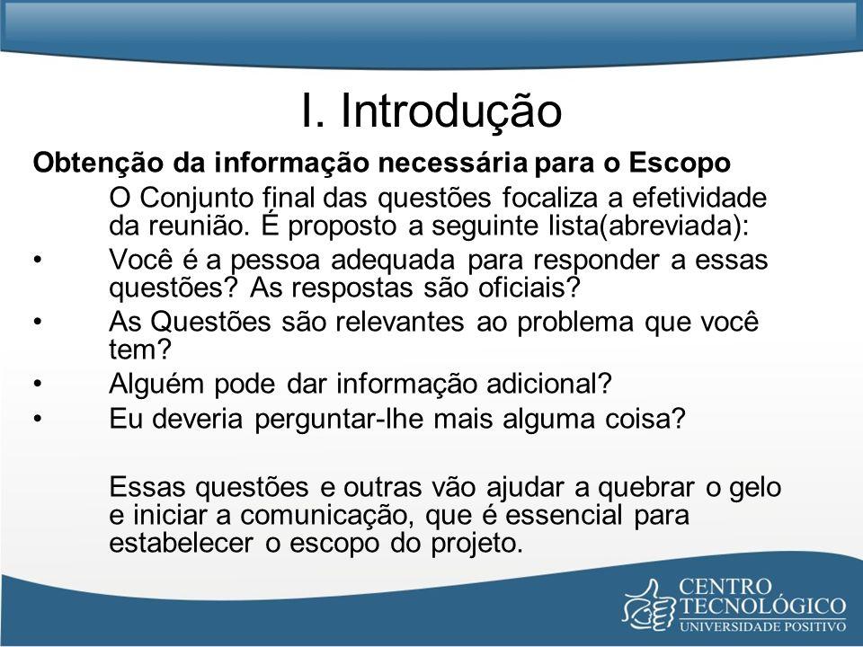 I. Introdução Obtenção da informação necessária para o Escopo O Conjunto final das questões focaliza a efetividade da reunião. É proposto a seguinte l