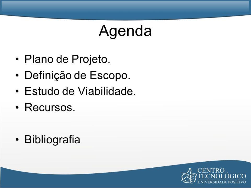 Agenda Plano de Projeto. Definição de Escopo. Estudo de Viabilidade. Recursos. Bibliografia