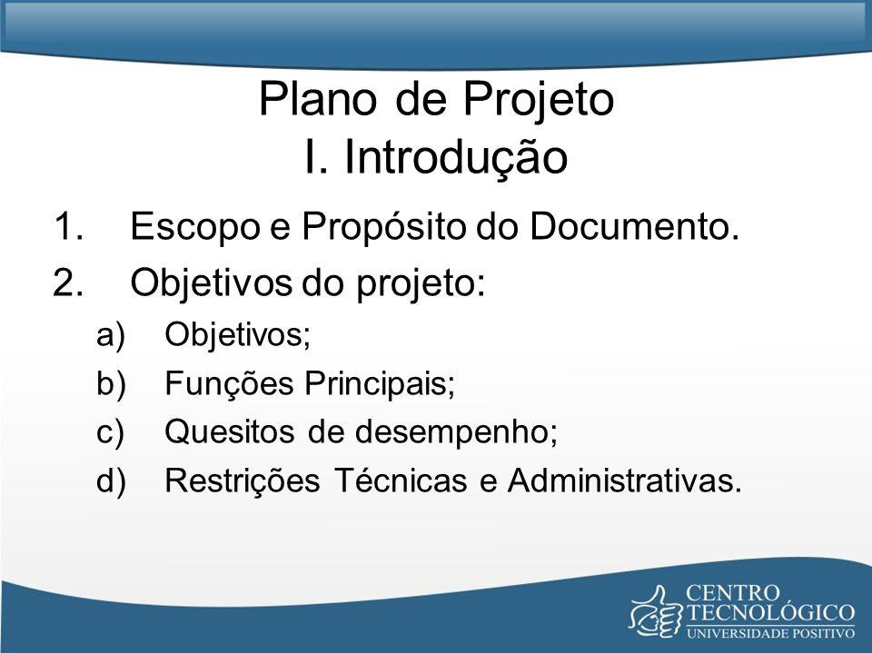 Plano de Projeto I. Introdução 1.Escopo e Propósito do Documento. 2.Objetivos do projeto: a)Objetivos; b)Funções Principais; c)Quesitos de desempenho;