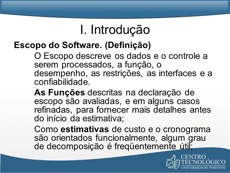 I. Introdução Escopo do Software. (Definição) O Escopo descreve os dados e o controle a serem processados, a função, o desempenho, as restrições, as i