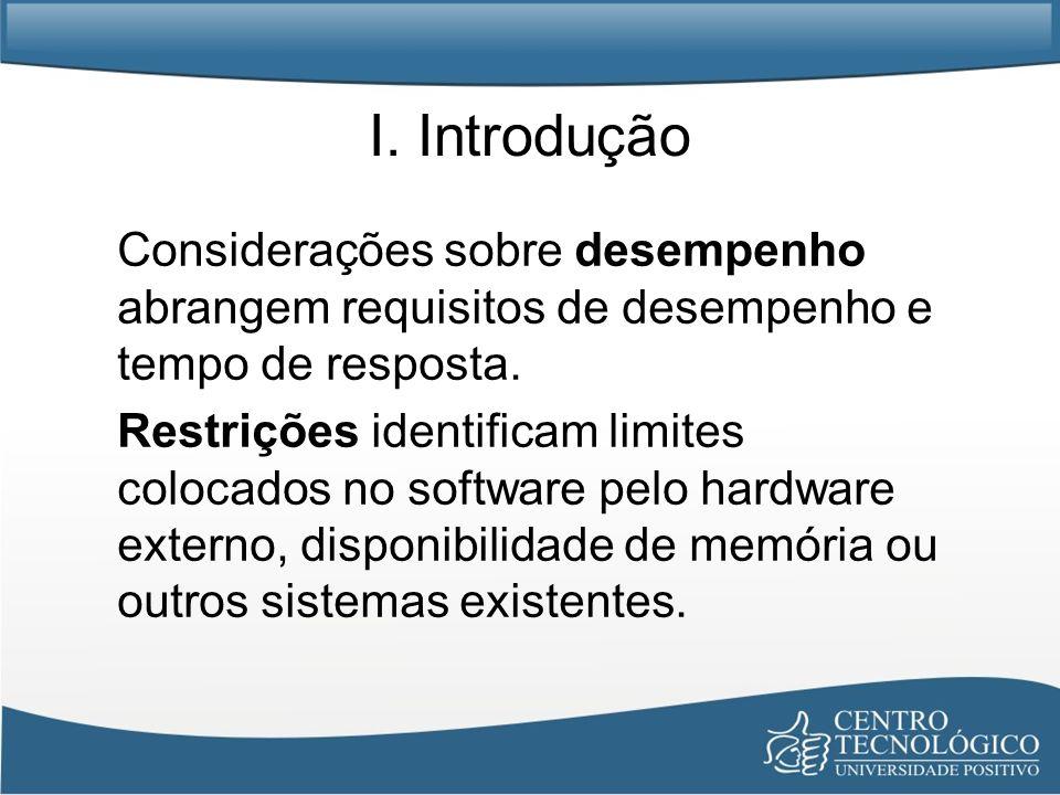 I. Introdução Considerações sobre desempenho abrangem requisitos de desempenho e tempo de resposta. Restrições identificam limites colocados no softwa