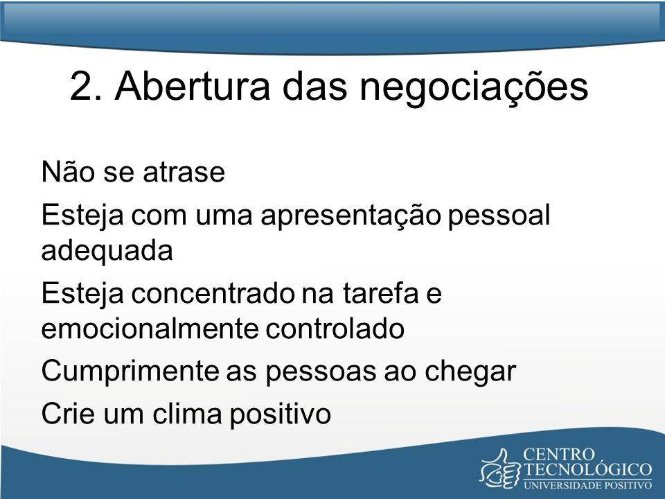 2. Abertura das negociações Não se atrase Esteja com uma apresentação pessoal adequada Esteja concentrado na tarefa e emocionalmente controlado Cumpri