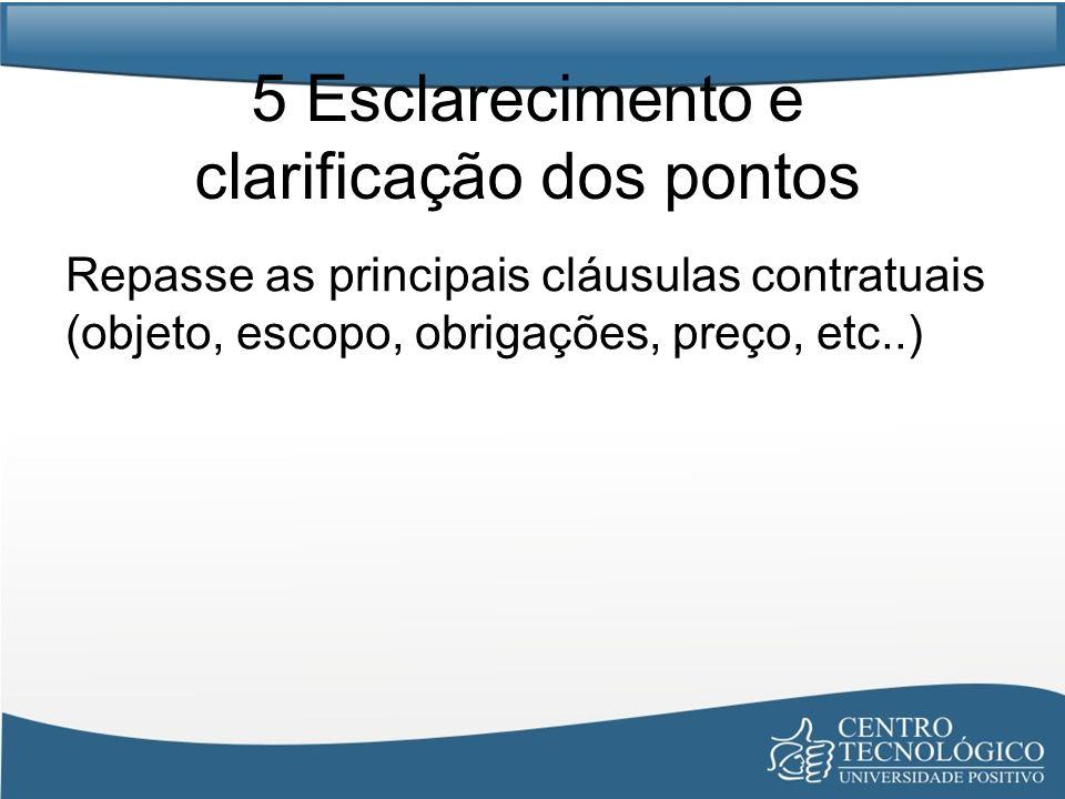 5 Esclarecimento e clarificação dos pontos Repasse as principais cláusulas contratuais (objeto, escopo, obrigações, preço, etc..)