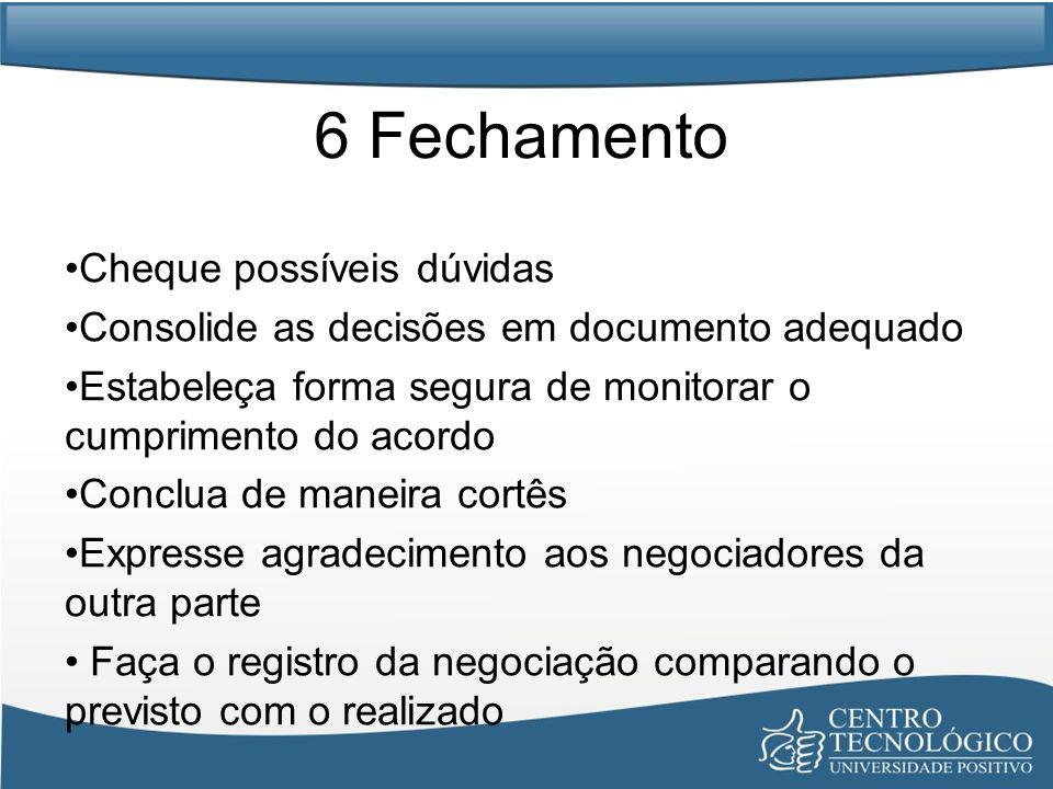 6 Fechamento Cheque possíveis dúvidas Consolide as decisões em documento adequado Estabeleça forma segura de monitorar o cumprimento do acordo Conclua