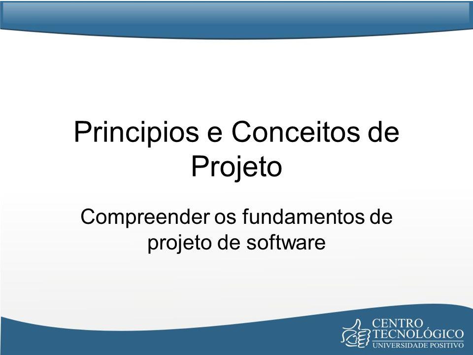 Principios e Conceitos de Projeto Compreender os fundamentos de projeto de software