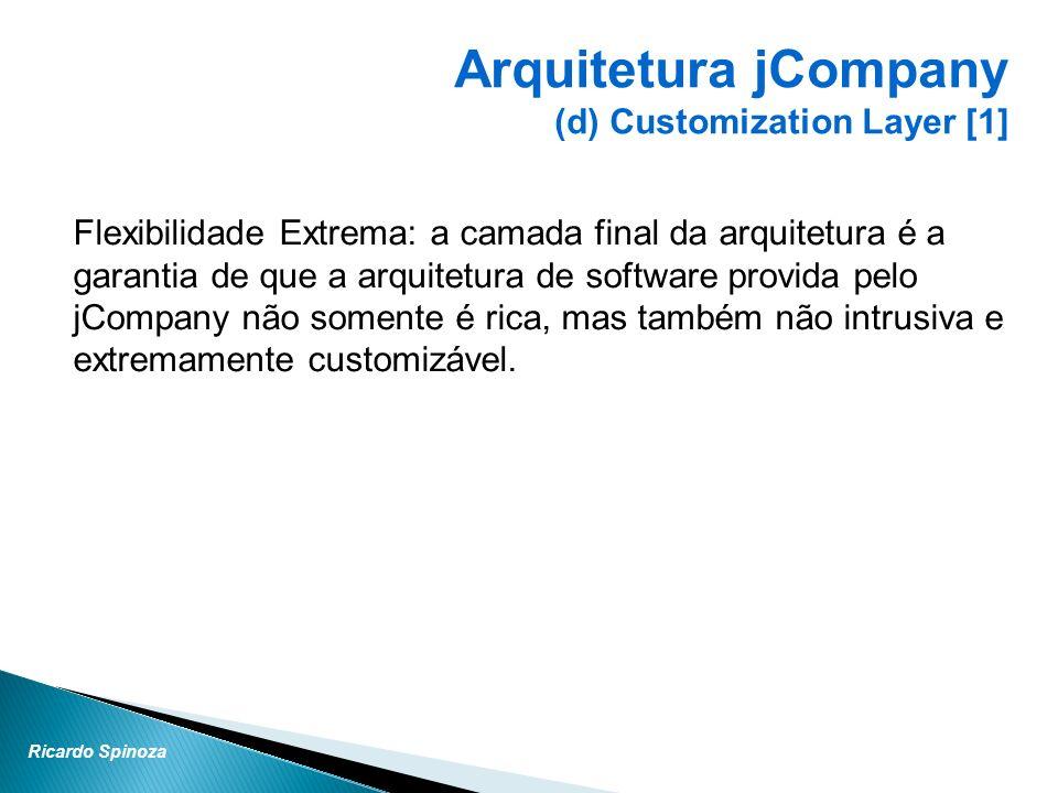 Ricardo Spinoza Flexibilidade Extrema: a camada final da arquitetura é a garantia de que a arquitetura de software provida pelo jCompany não somente é