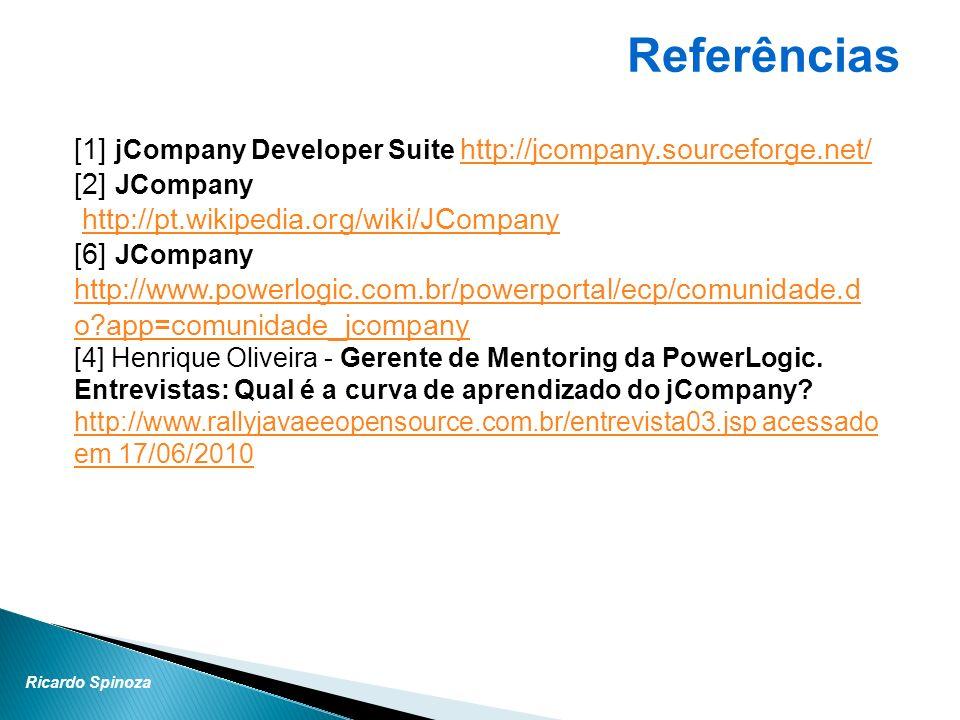 Ricardo Spinoza Referências [1] jCompany Developer Suite http://jcompany.sourceforge.net/ http://jcompany.sourceforge.net/ [2] JCompany http://pt.wiki