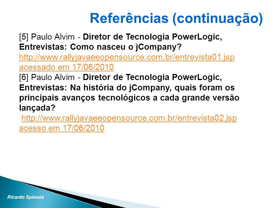 Ricardo Spinoza [5] Paulo Alvim - Diretor de Tecnologia PowerLogic, Entrevistas: Como nasceu o jCompany? http://www.rallyjavaeeopensource.com.br/entre