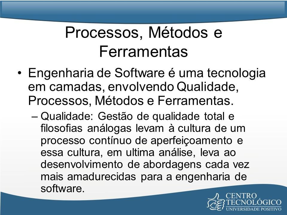 Processos, Métodos e Ferramentas Engenharia de Software é uma tecnologia em camadas, envolvendo Qualidade, Processos, Métodos e Ferramentas. –Qualidad