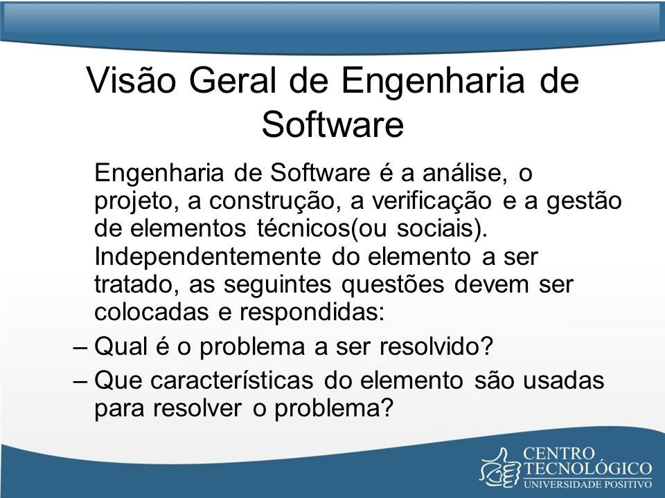 Visão Geral de Engenharia de Software Engenharia de Software é a análise, o projeto, a construção, a verificação e a gestão de elementos técnicos(ou s