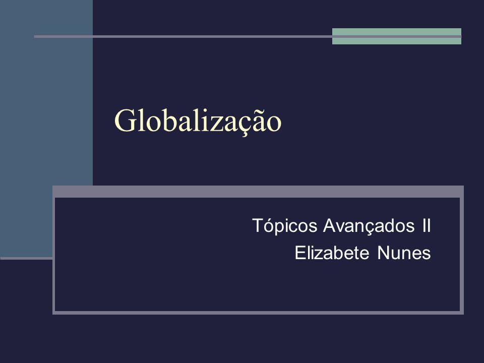Globalização Tópicos Avançados II Elizabete Nunes