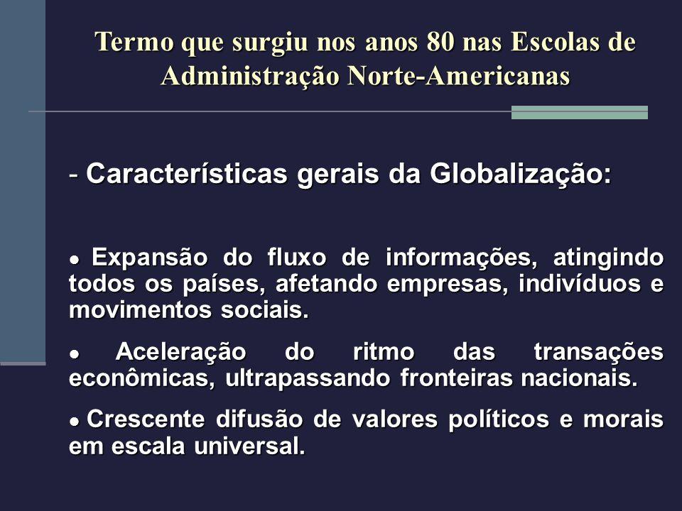 - Características gerais da Globalização: Expansão do fluxo de informações, atingindo todos os países, afetando empresas, indivíduos e movimentos soci