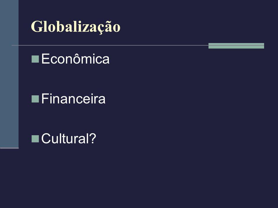 Globalização Econômica Financeira Cultural?