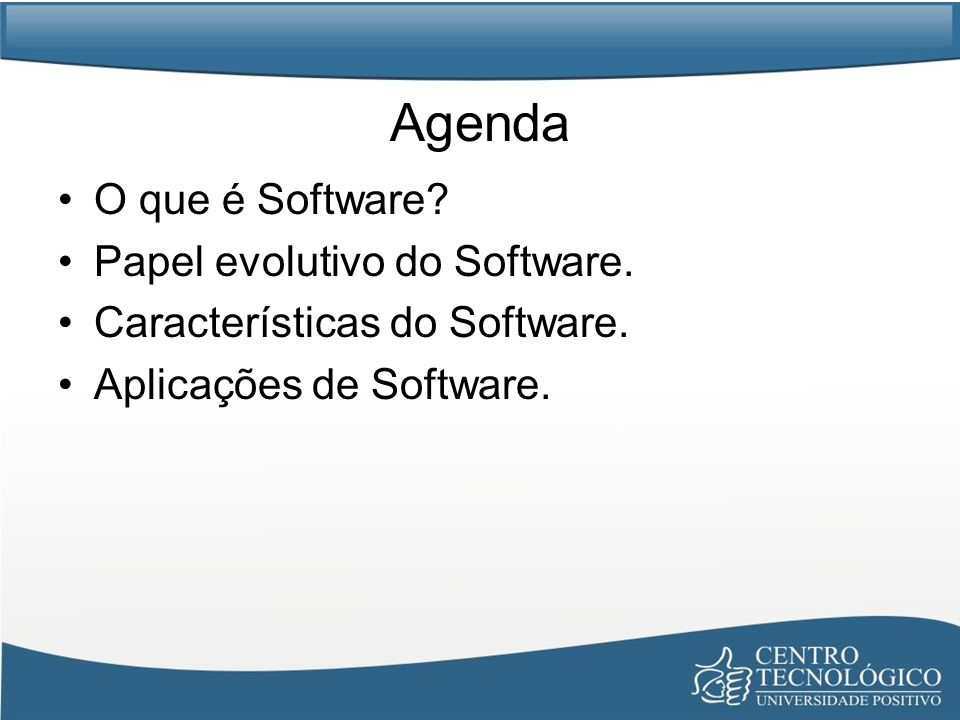 Agenda O que é Software? Papel evolutivo do Software. Características do Software. Aplicações de Software.