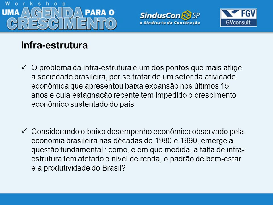 O problema da infra-estrutura é um dos pontos que mais aflige a sociedade brasileira, por se tratar de um setor da atividade econômica que apresentou