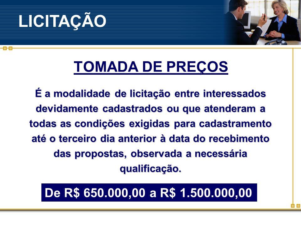 CONCORRÊNCIA De R$ 650.000,00 a R$ 1.500.000,00 É a modalidade de Licitação entre quaisquer interessados que, na fase inicial de habilitação preliminar, comprovem possuir os requisitos mínimos de qualificação exigidos no edital para a execução do seu objeto.