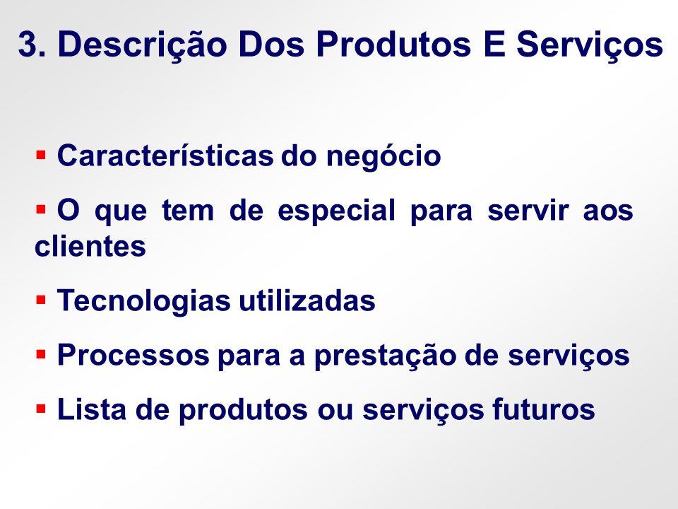 Características do negócio O que tem de especial para servir aos clientes Tecnologias utilizadas Processos para a prestação de serviços Lista de produ
