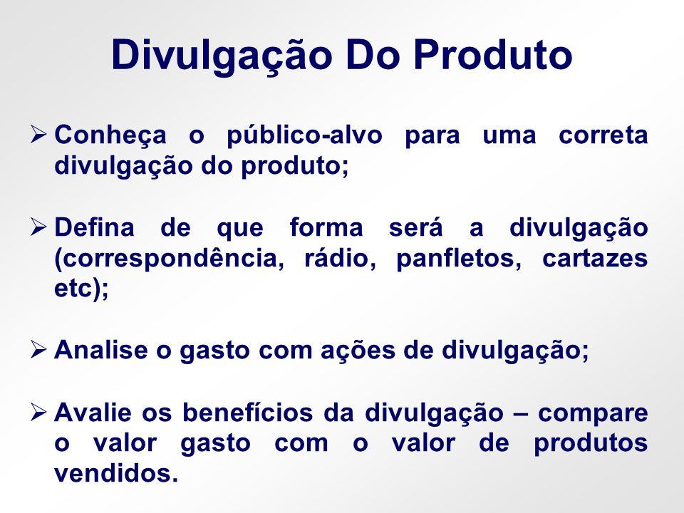 Divulgação Do Produto Conheça o público-alvo para uma correta divulgação do produto; Defina de que forma será a divulgação (correspondência, rádio, pa