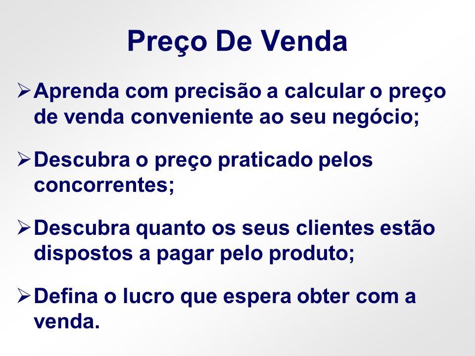 Preço De Venda Aprenda com precisão a calcular o preço de venda conveniente ao seu negócio; Descubra o preço praticado pelos concorrentes; Descubra qu