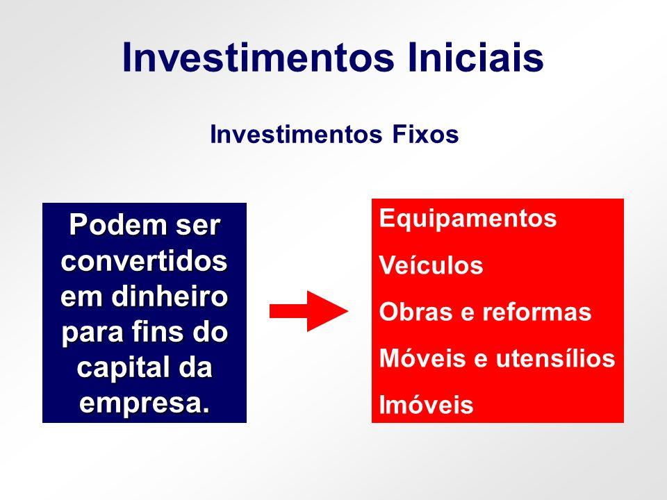 Investimentos Iniciais Investimentos Fixos Equipamentos Veículos Obras e reformas Móveis e utensílios Imóveis Podem ser convertidos em dinheiro para f