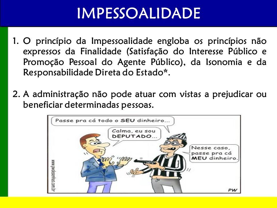 1.O princípio da Impessoalidade engloba os princípios não expressos da Finalidade (Satisfação do Interesse Público e Promoção Pessoal do Agente Públic