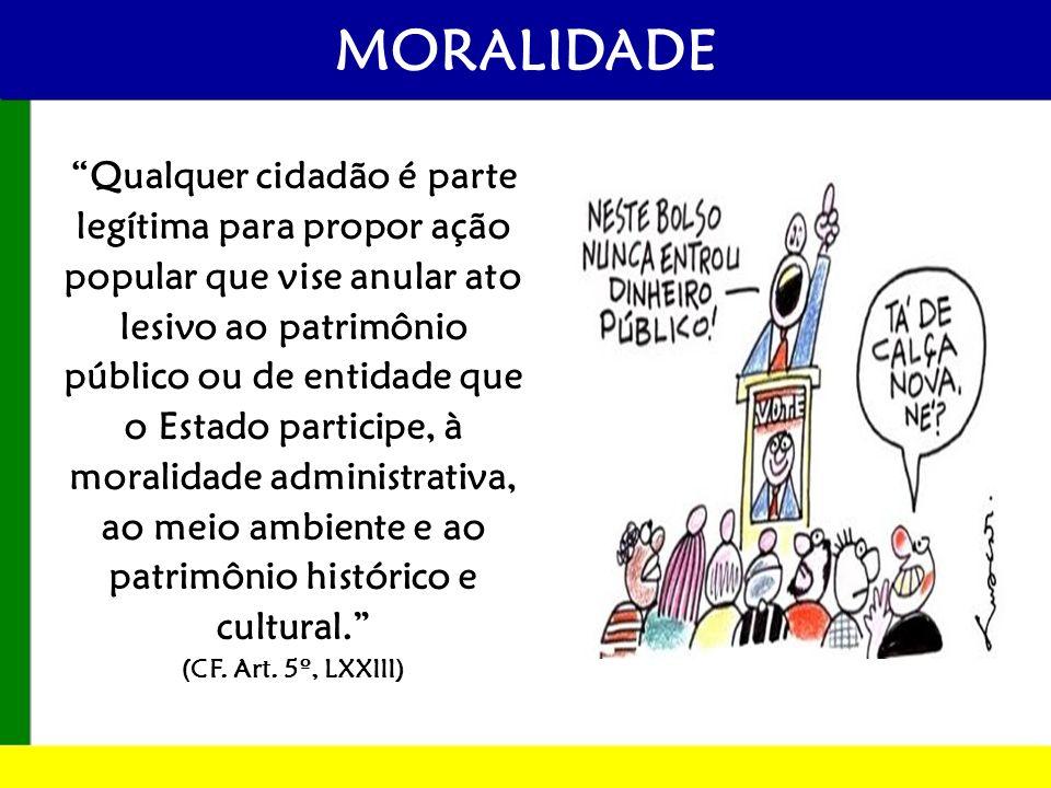 MORALIDADE Qualquer cidadão é parte legítima para propor ação popular que vise anular ato lesivo ao patrimônio público ou de entidade que o Estado par