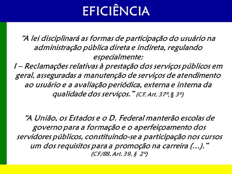 A lei disciplinará as formas de participação do usuário na administração pública direta e indireta, regulando especialmente: I – Reclamações relativas