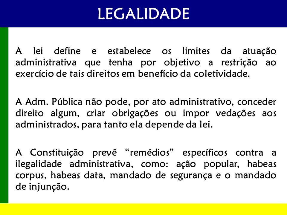 LEGALIDADE A lei define e estabelece os limites da atuação administrativa que tenha por objetivo a restrição ao exercício de tais direitos em benefíci