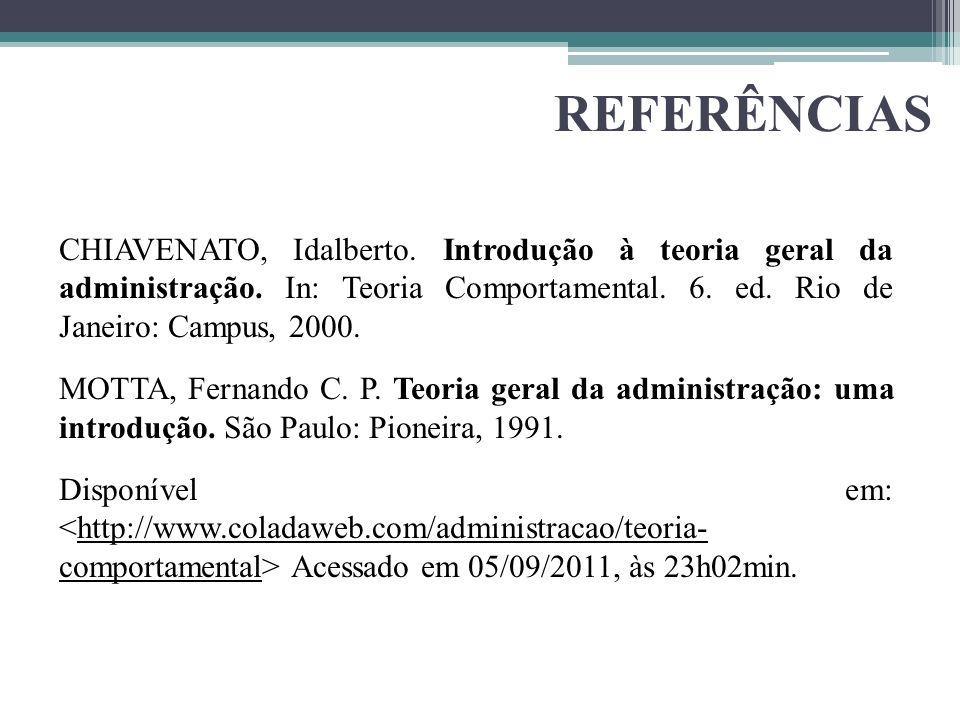 REFERÊNCIAS CHIAVENATO, Idalberto.Introdução à teoria geral da administração.