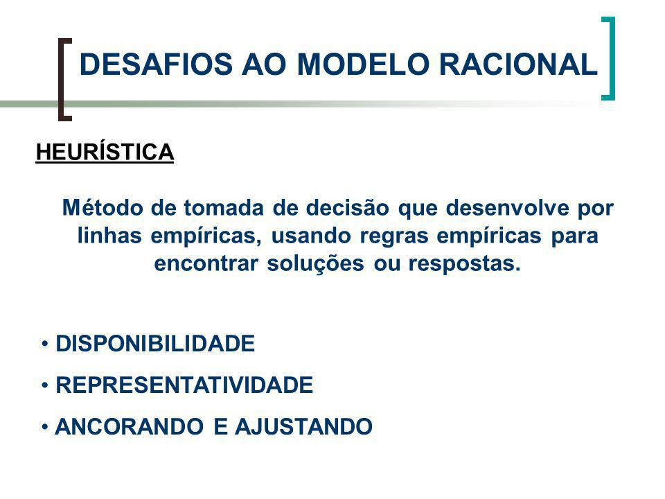 DESAFIOS AO MODELO RACIONAL HEURÍSTICA DISPONIBILIDADE REPRESENTATIVIDADE ANCORANDO E AJUSTANDO
