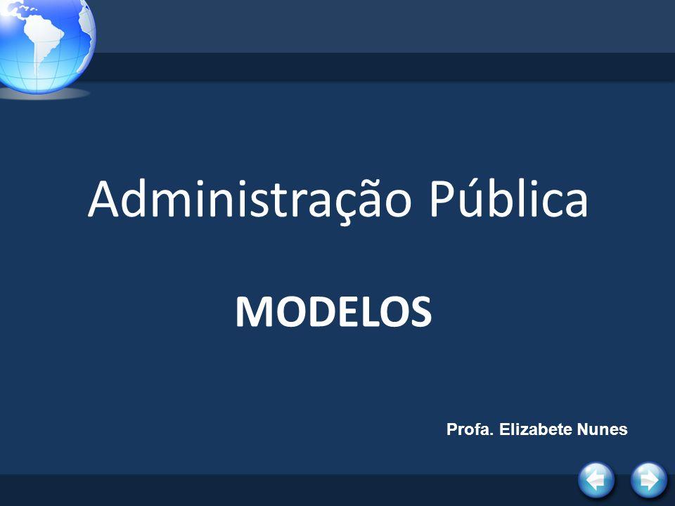 Administração Pública MODELOS Profa. Elizabete Nunes