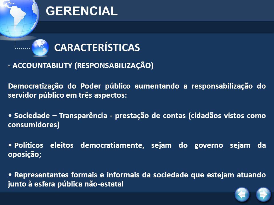 - ACCOUNTABILITY (RESPONSABILIZAÇÃO) Democratização do Poder público aumentando a responsabilização do servidor público em três aspectos: Sociedade –