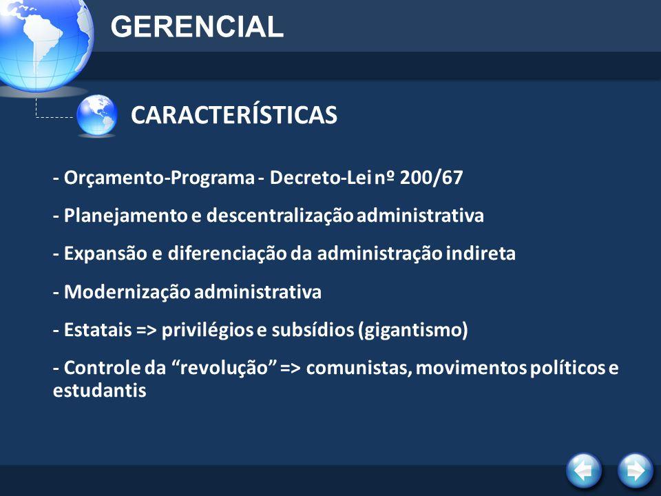 CARACTERÍSTICAS GERENCIAL - Orçamento-Programa - Decreto-Lei nº 200/67 - Planejamento e descentralização administrativa - Expansão e diferenciação da