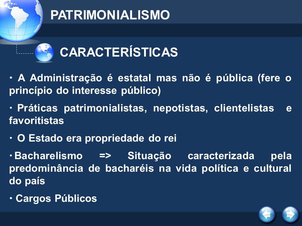 CARACTERÍSTICAS A Administração é estatal mas não é pública (fere o princípio do interesse público) Práticas patrimonialistas, nepotistas, clientelist