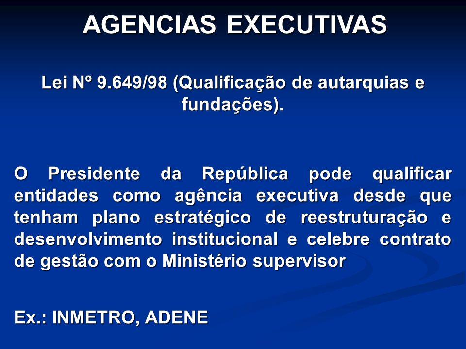 Lei Nº 9.649/98 (Qualificação de autarquias e fundações). O Presidente da República pode qualificar entidades como agência executiva desde que tenham