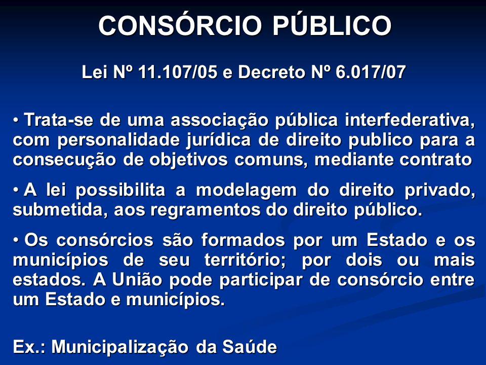 Lei Nº 11.107/05 e Decreto Nº 6.017/07 Trata-se de uma associação pública interfederativa, com personalidade jurídica de direito publico para a consec