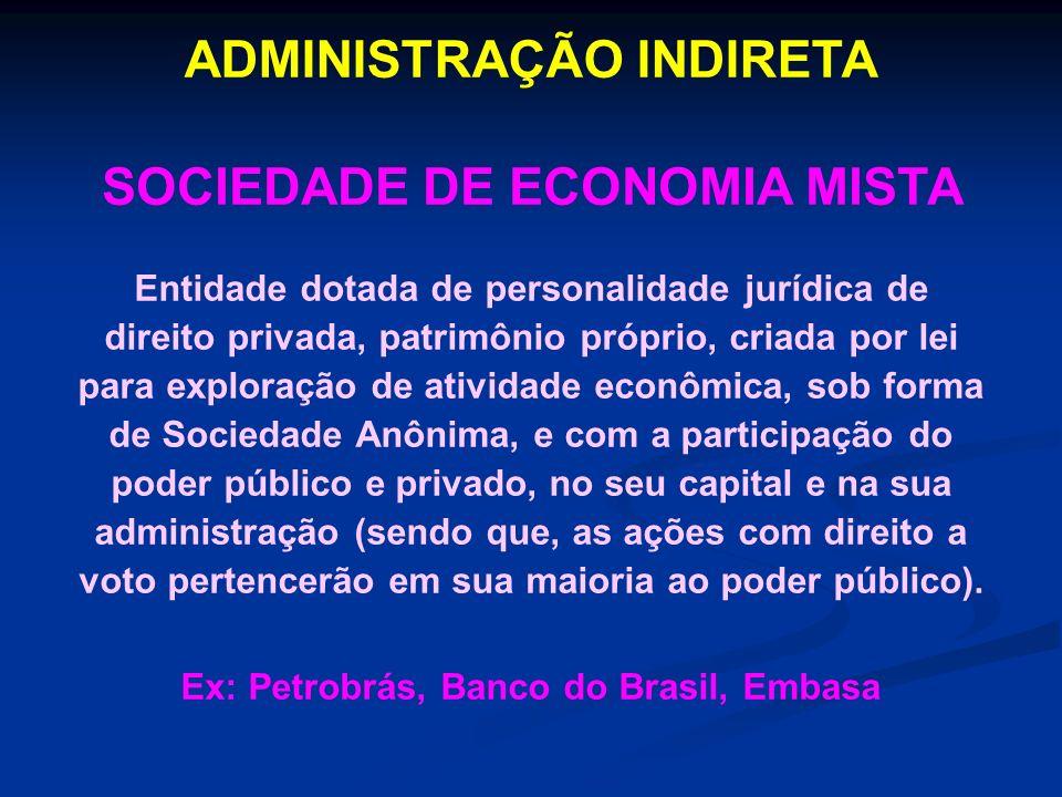 ADMINISTRAÇÃO INDIRETA SOCIEDADE DE ECONOMIA MISTA Entidade dotada de personalidade jurídica de direito privada, patrimônio próprio, criada por lei pa