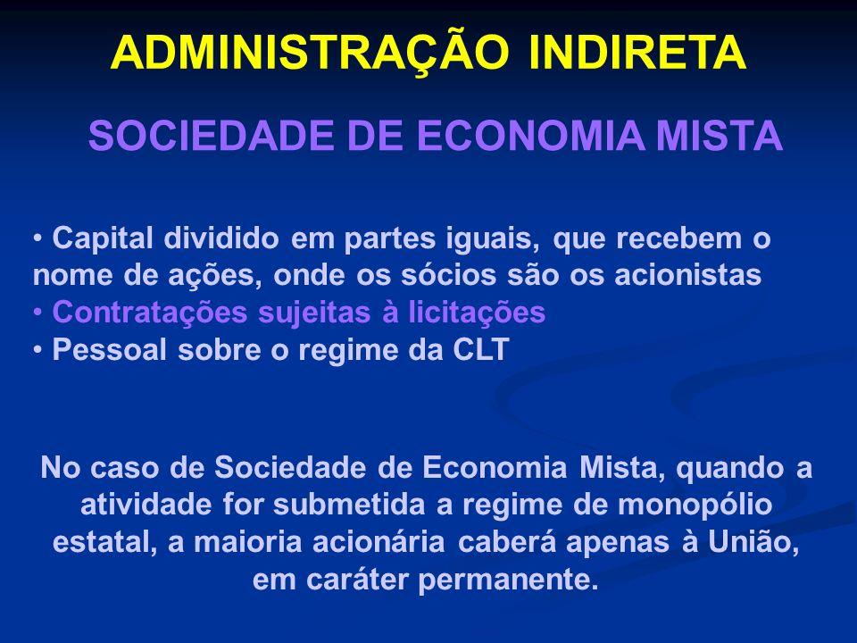 ADMINISTRAÇÃO INDIRETA SOCIEDADE DE ECONOMIA MISTA No caso de Sociedade de Economia Mista, quando a atividade for submetida a regime de monopólio esta