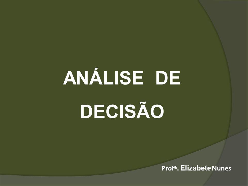 ANÁLISE DE DECISÃO Profª. Elizabete Nunes