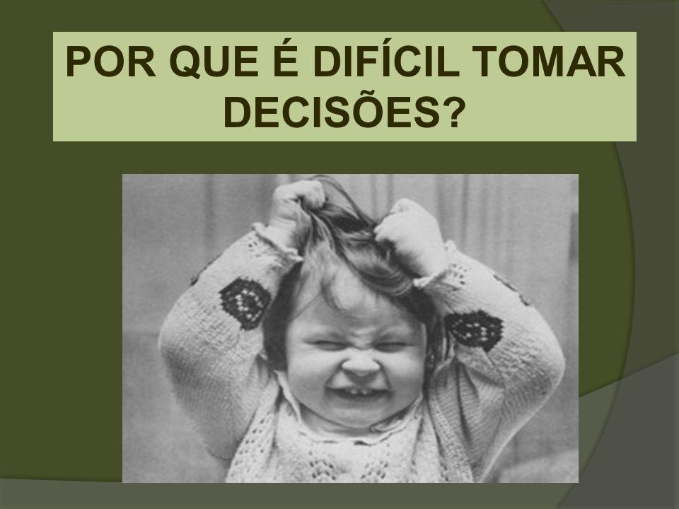 DECISÃO É preciso ter em mente de que não existem decisões certas ou erradas, o que existem são decisões.