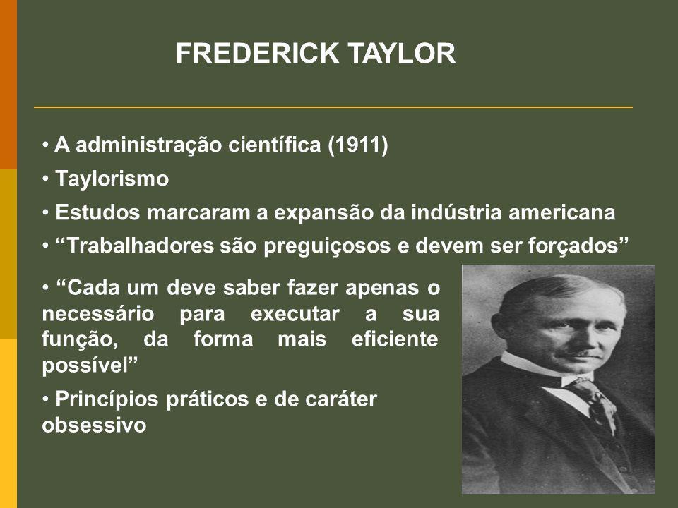 A administração científica (1911) Taylorismo Estudos marcaram a expansão da indústria americana Trabalhadores são preguiçosos e devem ser forçados FRE