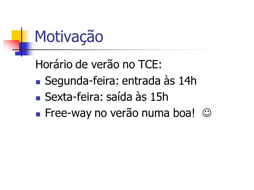 Motivação Horário de verão no TCE: Segunda-feira: entrada às 14h Sexta-feira: saída às 15h Free-way no verão numa boa!