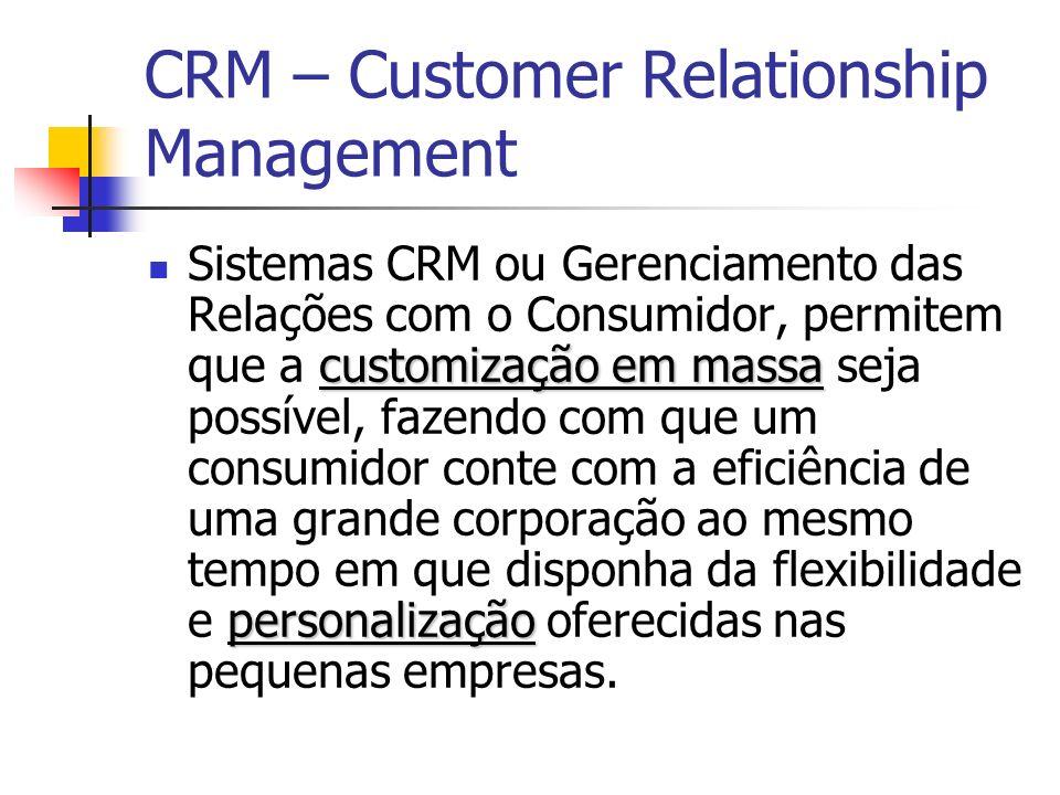 CRM – Customer Relationship Management customização em massa personalização Sistemas CRM ou Gerenciamento das Relações com o Consumidor, permitem que