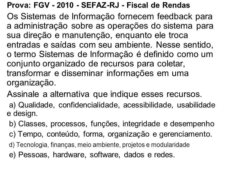 Prova: FGV - 2010 - SEFAZ-RJ - Fiscal de Rendas Os Sistemas de Informação fornecem feedback para a administração sobre as operações do sistema para su