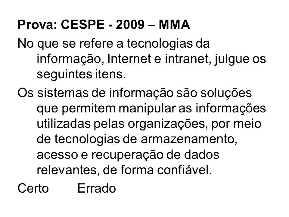 Prova: CESPE - 2009 – MMA No que se refere a tecnologias da informação, Internet e intranet, julgue os seguintes itens. Os sistemas de informação são