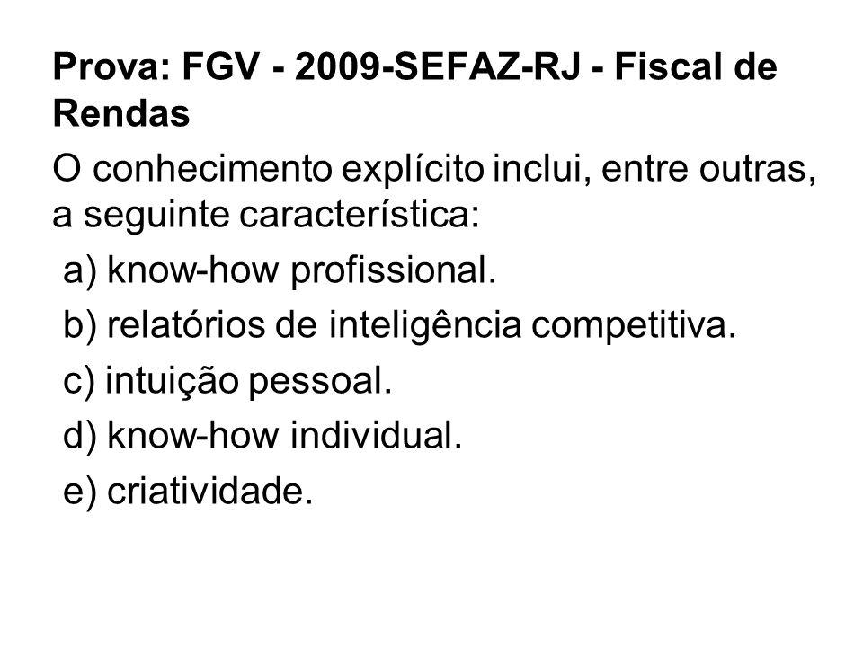 Prova: FGV - 2009-SEFAZ-RJ - Fiscal de Rendas O conhecimento explícito inclui, entre outras, a seguinte característica: a) know-how profissional. b) r