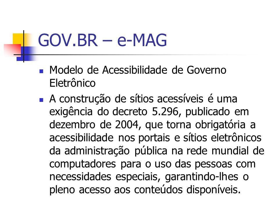 GOV.BR – e-MAG Modelo de Acessibilidade de Governo Eletrônico A construção de sítios acessíveis é uma exigência do decreto 5.296, publicado em dezembr
