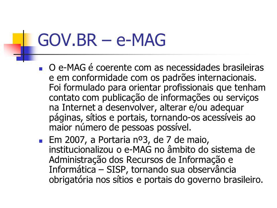 GOV.BR – e-MAG O e-MAG é coerente com as necessidades brasileiras e em conformidade com os padrões internacionais. Foi formulado para orientar profiss