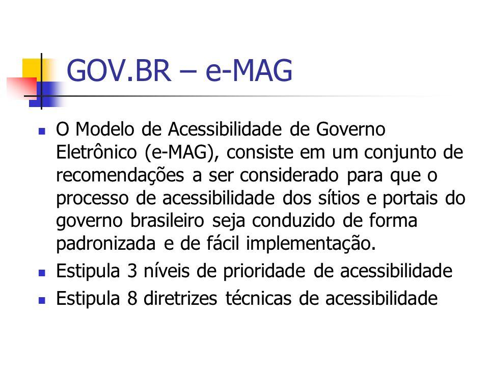 GOV.BR – e-MAG O Modelo de Acessibilidade de Governo Eletrônico (e-MAG), consiste em um conjunto de recomendações a ser considerado para que o process