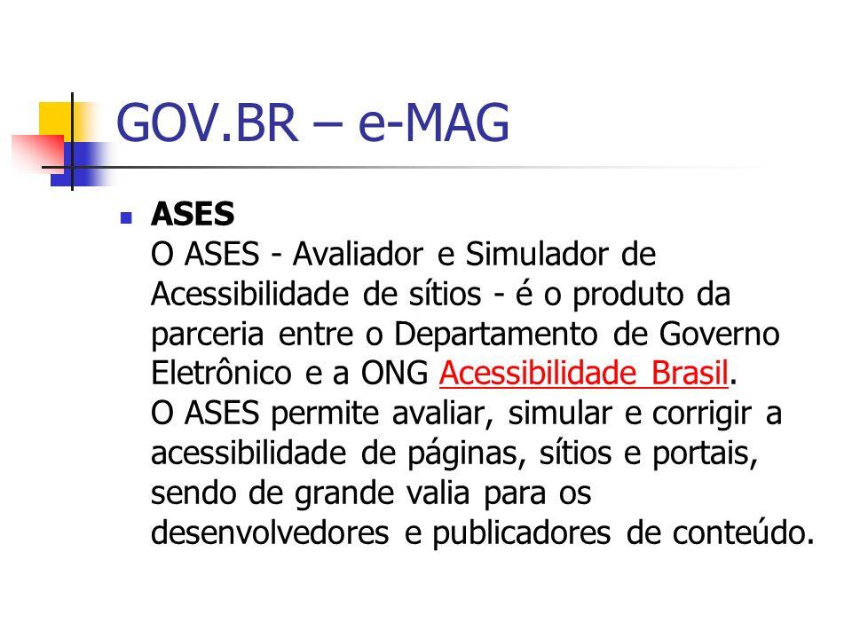 GOV.BR – e-MAG ASES O ASES - Avaliador e Simulador de Acessibilidade de sítios - é o produto da parceria entre o Departamento de Governo Eletrônico e